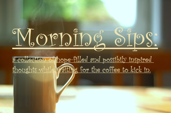 Morning Sips:  Be Still and Know